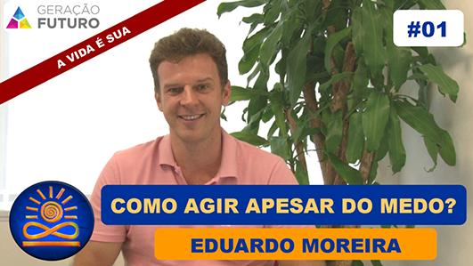 Como Agir apesar do Medo? - Eduardo Moreira