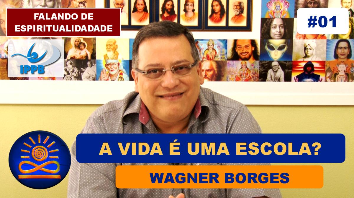 A Vida é uma Escola? - Wagner Borges