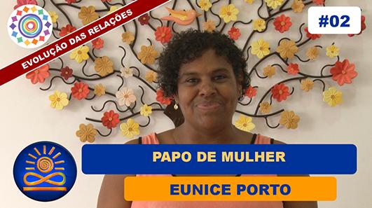 Papo de Mulher - Eunice Porto