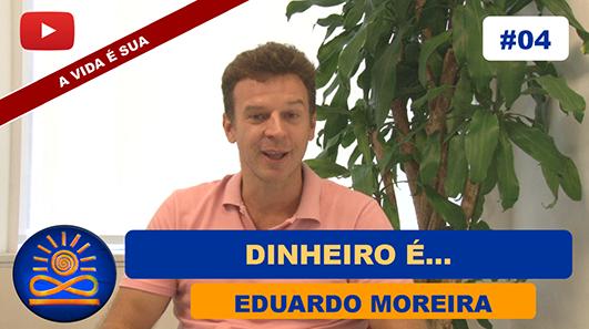 Dinheiro é... - Eduardo Moreiro
