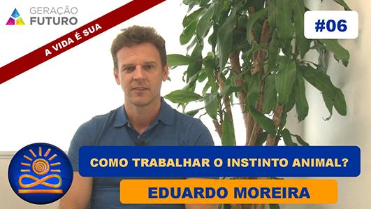 Como trabalhar o Instinto Animal? - Eduardo Moreira