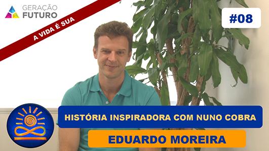 História inspiradora com Nuno Cobra - Eduardo Moreira