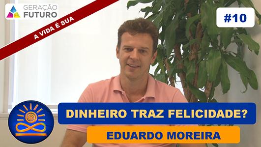 Dinheiro traz felicidade? - Eduardo Moreira
