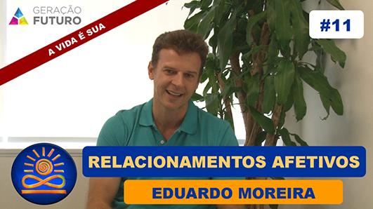 Relacionamentos Afetivos - Eduardo Moreira