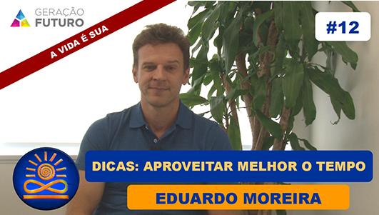 Dicas: Aproveitar melhor o tempo - Eduardo Moreira