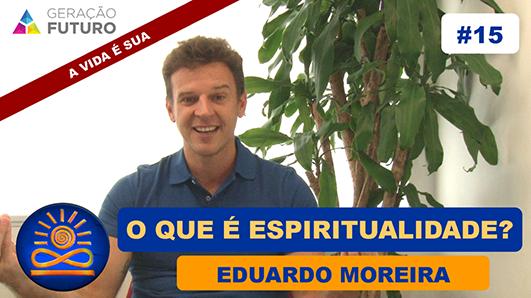 O que é espiritualidade? - Eduardo Moreira