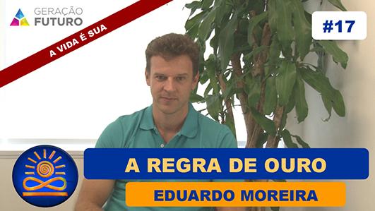 A regra de ouro - Eduardo Moreira