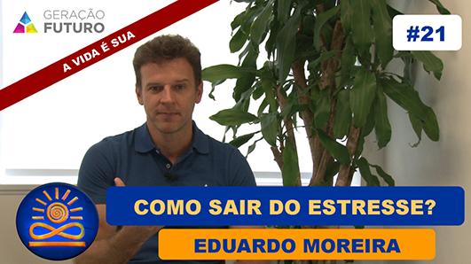 Como sair do estresse? - Eduardo Moreira