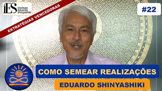 Como semear realizações? - Eduardo Shunyashiki