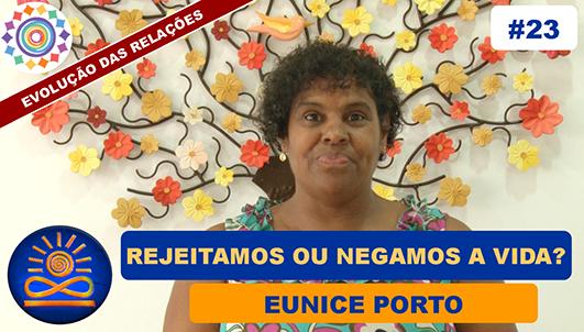 Rejeitamos ou negamos a vida - Eunice Porto