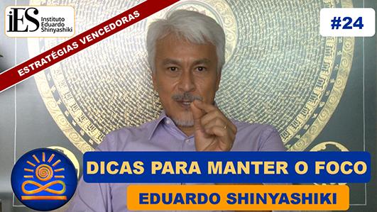 Dicas para Manter o Foco - Eduardo Shinyashiki