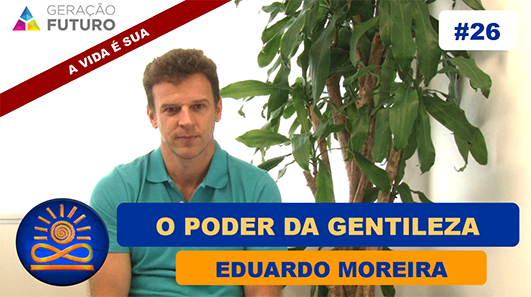 O poder da gentileza - Eduardo Moreira