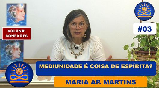 Mediunidade é coisa da Espírita? – Maria Ap. Martins