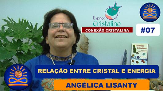 Qual a relação entre Cristal e Energia? – Angélica Lisanty