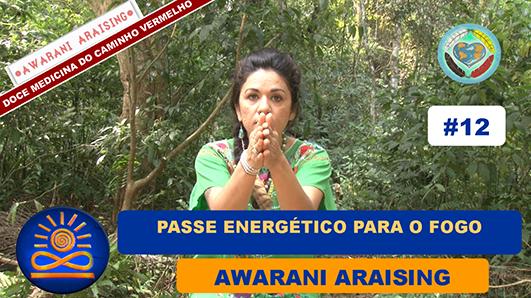 Passe energético para o fogo – Awarani Araising