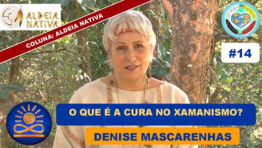 O que é a Cura no Xamanismo? - Denise Mascarenhas