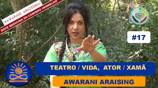 Relação Teatro/Vida e Ator/ Xamã – Awarani Araising