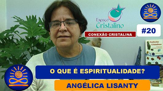 O que é Espiritualidade? – Angélica Lisanty