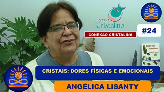 Indicações de Cristais para dores Emocionais e Físicas – Angélica Lisanty
