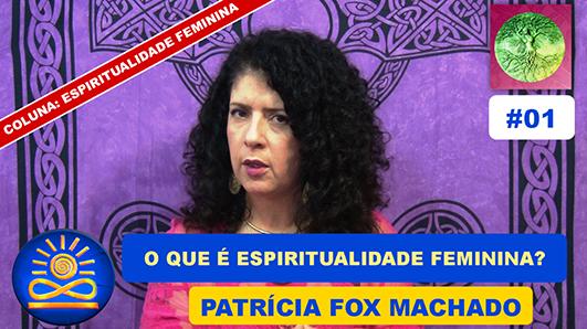 O que é Espiritualidade Feminina? – Patrícia Fox Machado