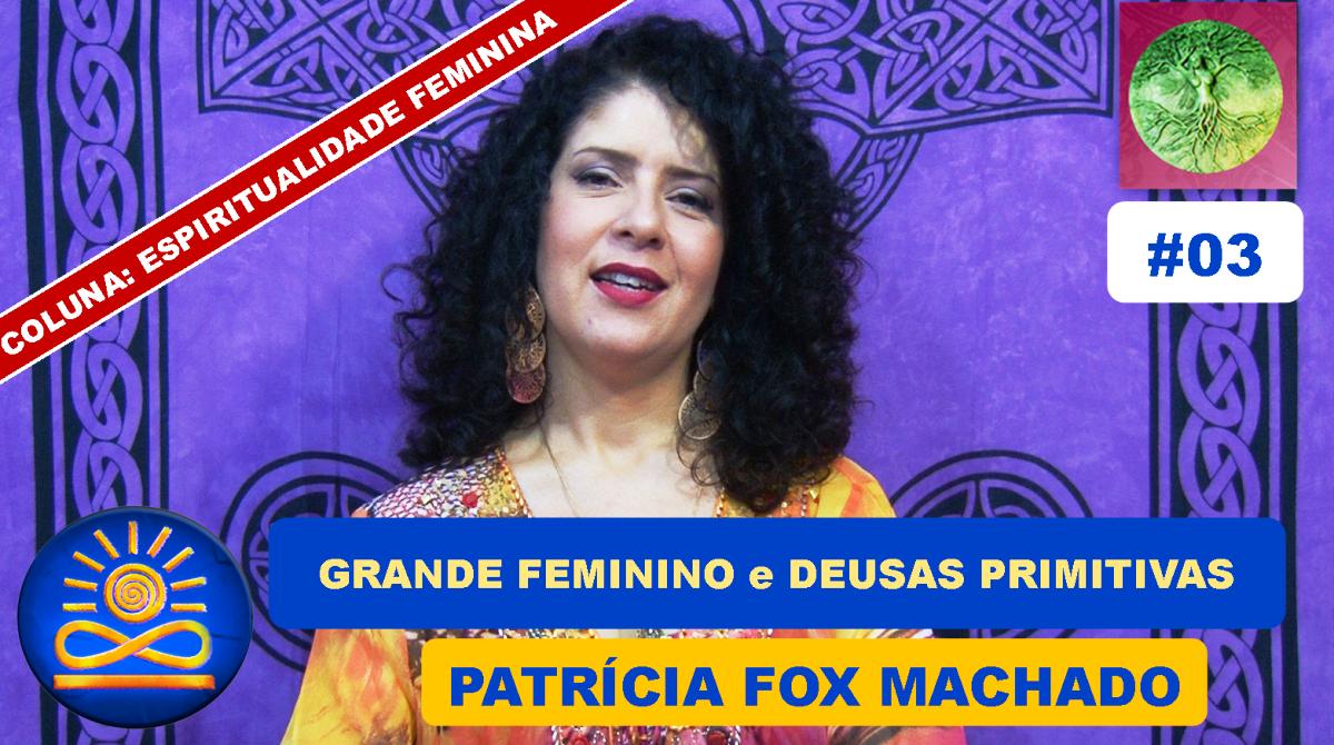 O Grande Feminino e as Deusas Primitivas – Patrícia Fox Machado