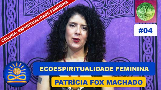 Ecoespiritualidade Feminina - Patrícia Fox Machado