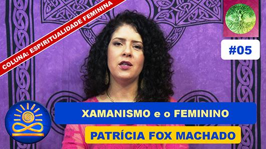 Xamanismo e o Feminino - Patrícia Fox Machado